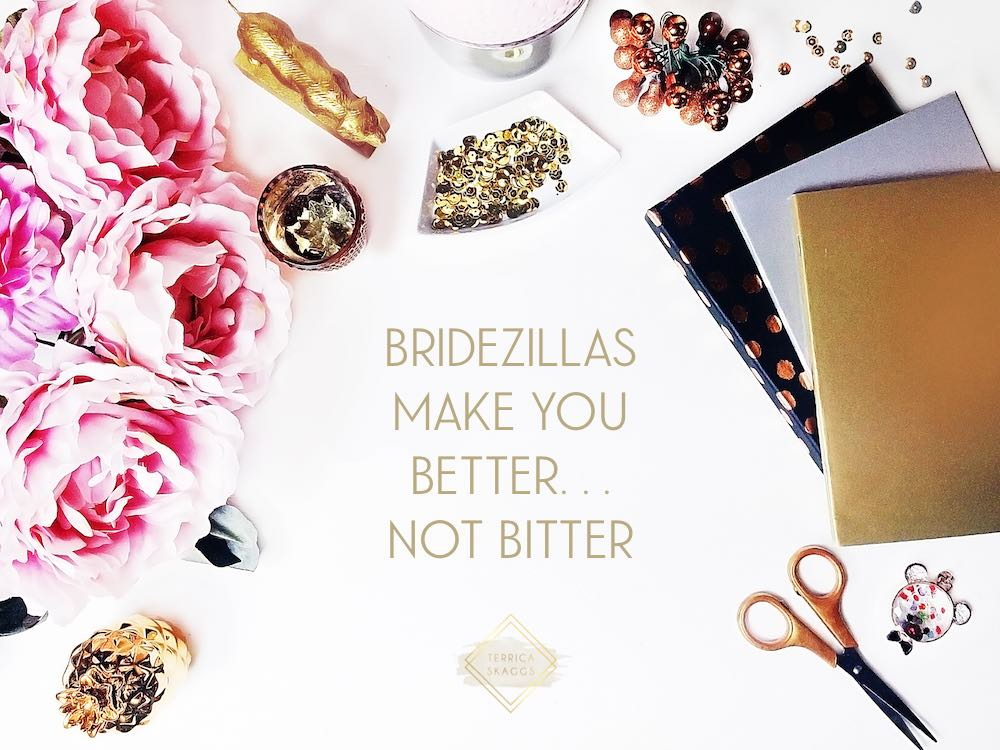 Your Bridezillas Make You Better… Not Bitter, Part III